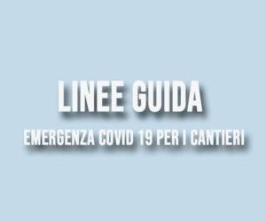 Pubblicate dal MIT le Linee Guida per emergenza COVID 19 per i cantieri